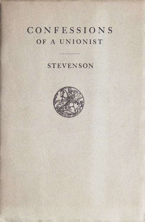 Confessions of a Unionist. An Unpublished 'Talk on Things Current' … Written in the Year 1888 and equally Pertinent to Events at the Opening of the Belfast Parliament. Robert Louis Stevenson.