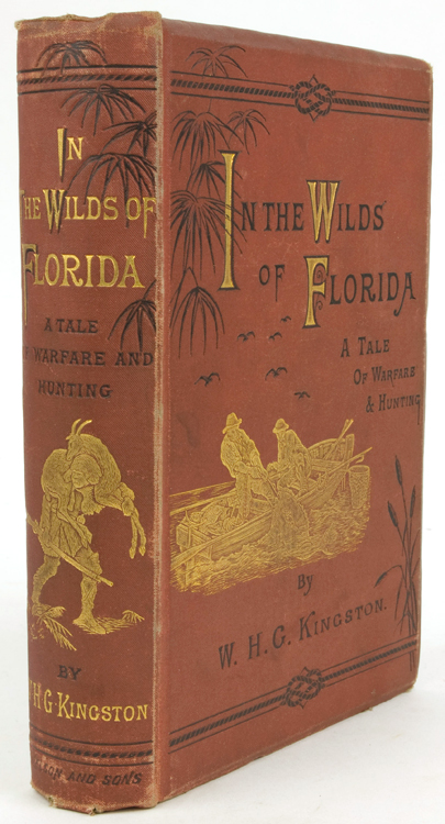 In the Wilds of Florida. A Tale of Warfare and Hunting. Florida, W. H. G. Kingston.