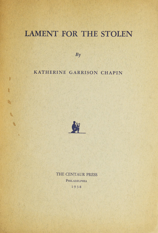 Lament for the Stolen. A poem for a Chorus. Katherine Garrison Chapin.