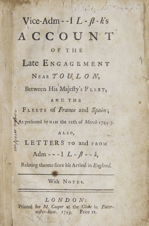 Account of the Late Engagement Near Toulon, Between His Majesty's Fleet, and The Fleets of France and Spain; As presented by Him the 12th of MArch 1744-5. Also, Letters to and From Adm---l L-st--k, Relating thereto since his Arrival in England. With Notes. Richard Lestock, Vice-Admiral.
