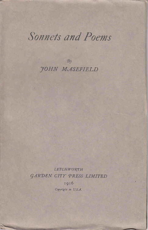 Good Friday. A Play in Verse [And:] Sonnets and Poems [And:] The Locked Chest. The Sweeps of Ninety-Eight. Two Plays in Prose. John Masefield.