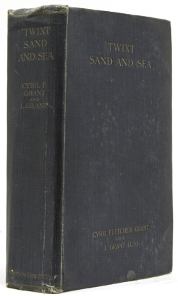 'Twixt Sand and Sea: Sketches and Studies in North Africa. Cyril Fletcher Grant, L. Grant.