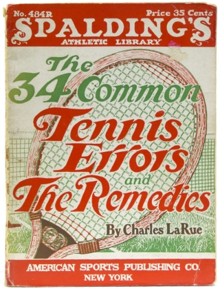 Thirty-four Common Tennis Errors of the Million Players and The Remedy; also a Theory of Campaign (never before stated). Charles LaRue.