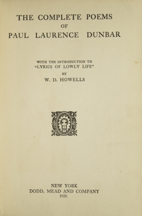 """The Complete Poems of Paul Laurence Dunbar, with introduction to """"Lyrics of Lowly Life"""" by W. D. Howells"""