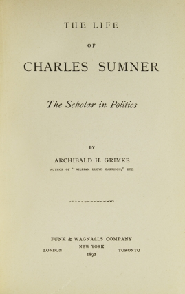 The Life of Charles Sumner. The Scholar in Politics