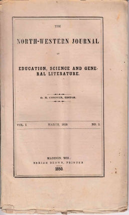The Northwestern Journal of Education, Science, and General Literature. Vol. 1, No. 1. Wisconsin, O. M. Conover.