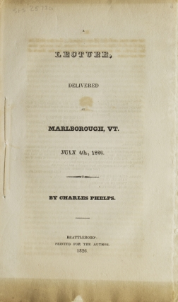 A Lecture Delivered at Marlborough, VT. July 4th, 1826. Abolition, Charles Phelps