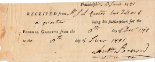 "Printed subscription receipt for the ""Federal Gazette,"" accomplished and signed by Andrew Brown, reading : ""Received from W. J. L. Coates two dollars & a quarter being his subscription for the Federal Gazette from the 8th day of Dec. 1790 to the 8th day of June 1791"". Andrew Brown, founder."