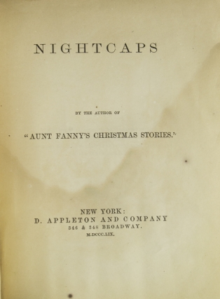 "Nightcaps. By the author of ""Aunt Fanny's Christmas Stories"". Frances Elizabeth Nease Barrow"