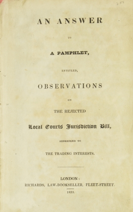 An Answer to a Pamphlet Entitled Observations on the Reject Local Court's Jurisdiction Bill, Addressed to the Trading Interests
