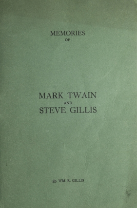 Memories of Mark Twain and Steve Gillis. Samuel Langhorne Clemens, William R. Gillis