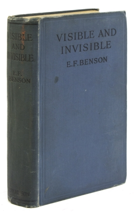 Visible and Invisible. E. F. Benson