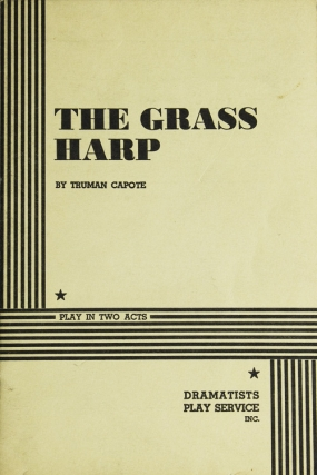 The Grass Harp. A Play in Two Acts. Truman Capote