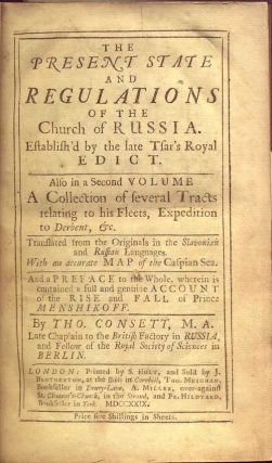 The Present State and Regulations of the Church of Russia. Establish'd by the Late Tsar's Edict. Also in the Second Volume a Collection of several Tracts relating to his Fleets, Expeditions to Derbent, &c