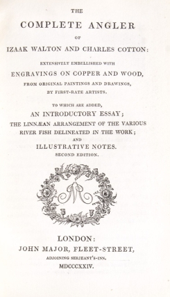 The Compleat Angler of Izaak Walton and Charles Cotton ... to which is added an Introductory Essay; The Linnean Arrrangement of the Various River Fish delineated in the Work [And:] The Lives of Dr. John Donne, Sir Henry Wotton, Mr. Richard Hooker, Mr George Herbert, and Dr. Robert Sanderson …