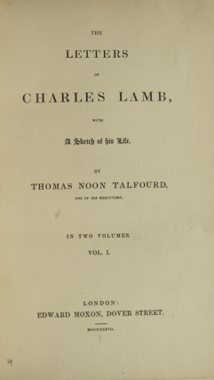 The Letters of Charles Lamb, with A Sketch of his Life by Thomas Noon Talfourd, one of his...