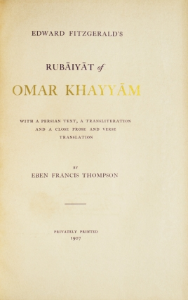 Edward Fitzgerald's Rubaiyat of Omar Khayyam with a Persian Text, A Transliteration and a Close Prose and Verse Translation