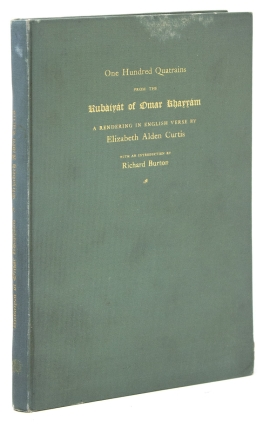 One Hundred Quatrains from the Rubaiyat of Omar Khayyam. A Rendering in English Vers by Elizaeth Alden Curtis. With an Introduction by Richard Burton. Omar Khayyam.
