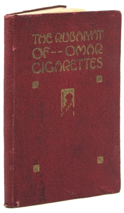 The Rubaiyat of Omar Cigarettes. Being the Adventures of Omar Khayyam the Great Persian...