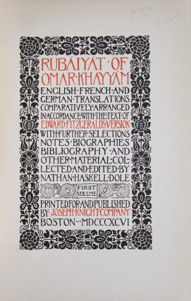 Rubáiyát of Omar Khayyám. English, French and German Translations Comparatively Arranged in Accordance with the Text of Edward Fitzgerald's Version. With Further Selections, Notes, Biographies, Bibliography and Other Material Collected and Edited by Nathan Haskell Dole