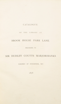 Catalogue of the Library at Brook House Park Lane belonging to Sir Dudley Coutts Majoribanks, Baronet of Guisachan, M.P