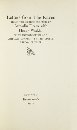Letters from The Raven. Being the Correspondence of Lafcadio Hearn with Henry Watkin. With Introduction and Critical Comment by the Editor Milton Bronner