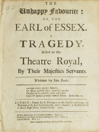 The Unhappy Favourite; or, The Earl of Essex. A Tragedy. John Banks