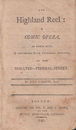 The Highland Reel: A Comic Opera, in Three Acts. As performed with universal applause, at the Theatre-Federal-Street. Rowson Mrs, John O'Keefe.
