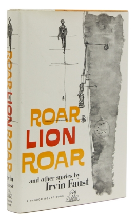 Roar Lion Roar and other Stories. Irwin Faust
