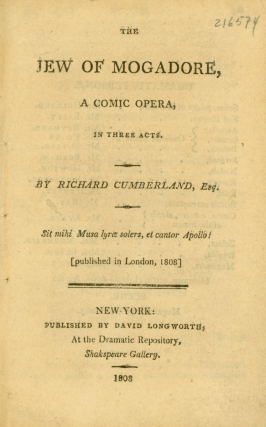 The Jew of Mogadore, A Comic Opera, in Three Acts...[Published in London, 1808]. Richard Cumberland.