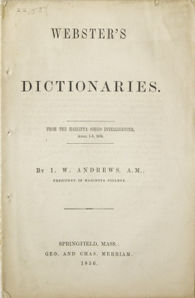 Webster's Dictionaries. From the Marietta (Ohio) Intelligencer, April 1-8, 1856. I. W. Andrews,...