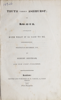 Truth versus Ashhurst; or Law as it is, contrasted with what it is said to be. Written in December, 1792. And now first published. Jeremy Bentham.