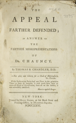 The Appeal Farther Defended; in Answer to the Farther Misrepresentations of Dr. Chauncy. Thomas Bradbury Chandler.
