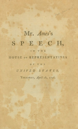 The Speech of Mr. Ames in the House of Representatives of the United States, when in Committee of...