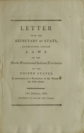 Letter from the Secretary of State Accompanying certain Laws of the North-Western and Indiana Territories of the United States in Pursuance of a Resulution of the House of the 24th utimo. North Western Territory, James Madison.