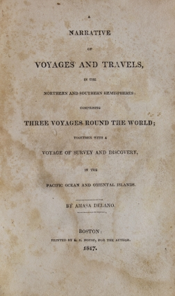 A Narrative of Voyages and Travels, in the Northern and Southern Hemispheres: Comprising Three Voyages Round the World; Together together with a voyage of survey and discovery, in the Pacific Ocean and oriental islands