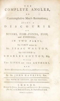 The Complete Angler, or Contemplative Man's Recreation … In Two Parts … With The Lives of the Authors, and Notes Historical, Critical, and Explanatory. By Sir John Hawkins