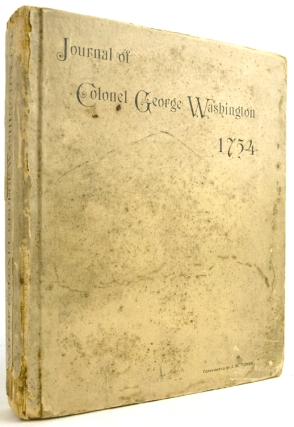 Journal of Colonel George Washington. Commanding a Detachment of Virginia Troops, Sent by Robert Dinwiddie, Lieutenant Governor of Virginia ... Edited with Notes by J.M. Toner, M.D. George Washington.