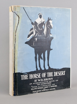 The Horse of the Desert. Introduction by Major-General James G. Harbord and Professor Henry Fairfield Osborn. William Robinson Brown.