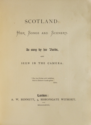 Scotland: Her Songs and Scenery, as sung by Her Bards, and seen in the Camera