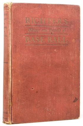 Richter's History and Records of Base Ball. The American Nation's Chief Sport. Francis C. Richter