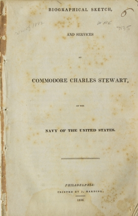 Biographical Sketch, and Services of Commodore Charles Stewart, of the Navy of the United States. War of 1812.