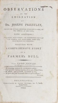 Observations on the Emigration of Dr. Joseph Priestley, and on the Several Addresses delivered to...
