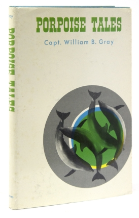 Porpoise Tales. Capt. William B. Gray