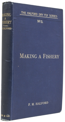 Making A Fishery. Frederic M. Halford