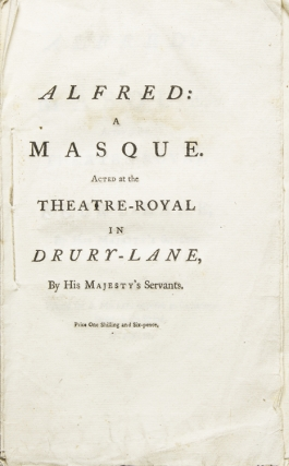 Alfred: a Masque. Acted at the Theatre-Royal in Drury-Lane, by His Majesty's Servants. David...