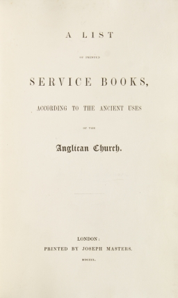 A List of Printed Service Books, according to the ancient uses of the Anglican Church