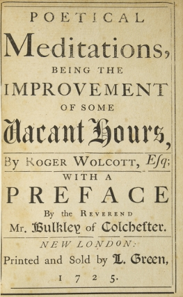 Poetical Meditations, being the Improvement of some Vacant Hours … with a Preface by the Reverend Mr. Bulkley of Colchester