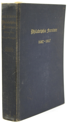 Blue Book Philadelphia Furniture. William Penn to George Washington with Specific Reference to...