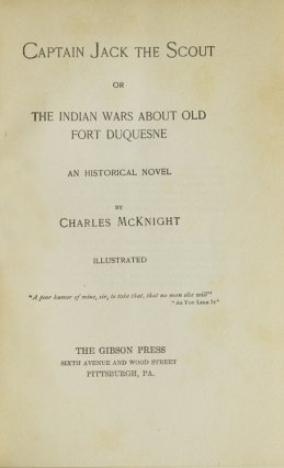 Captain Jack the Scout or The Indian Wars About Old Fort Duquesne. An Historical Novel